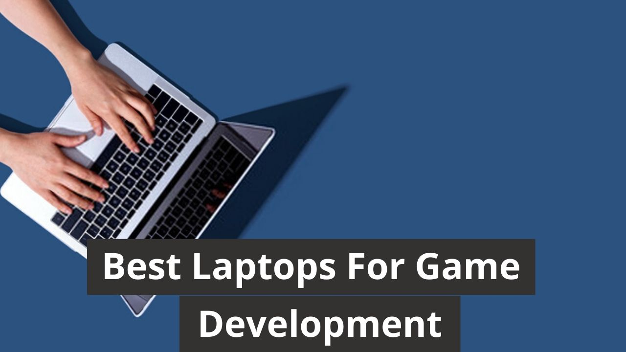 Best Laptops For Game Development