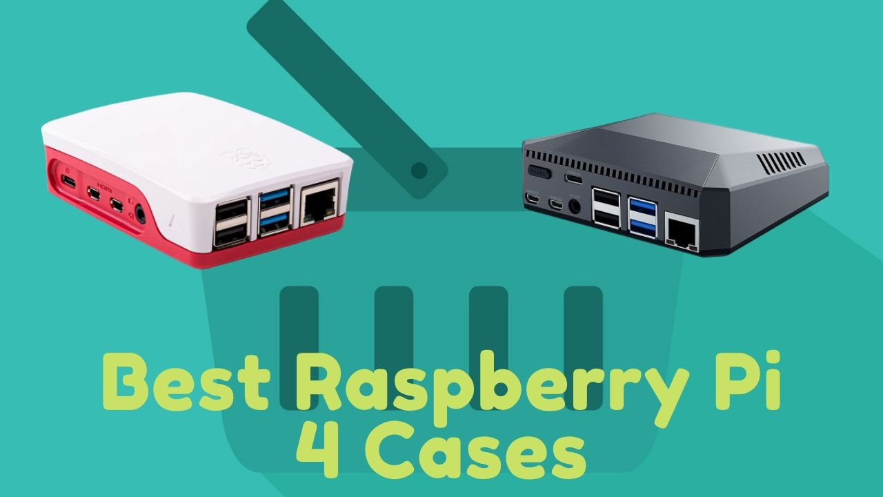 Best Raspberry Pi 4 Cases