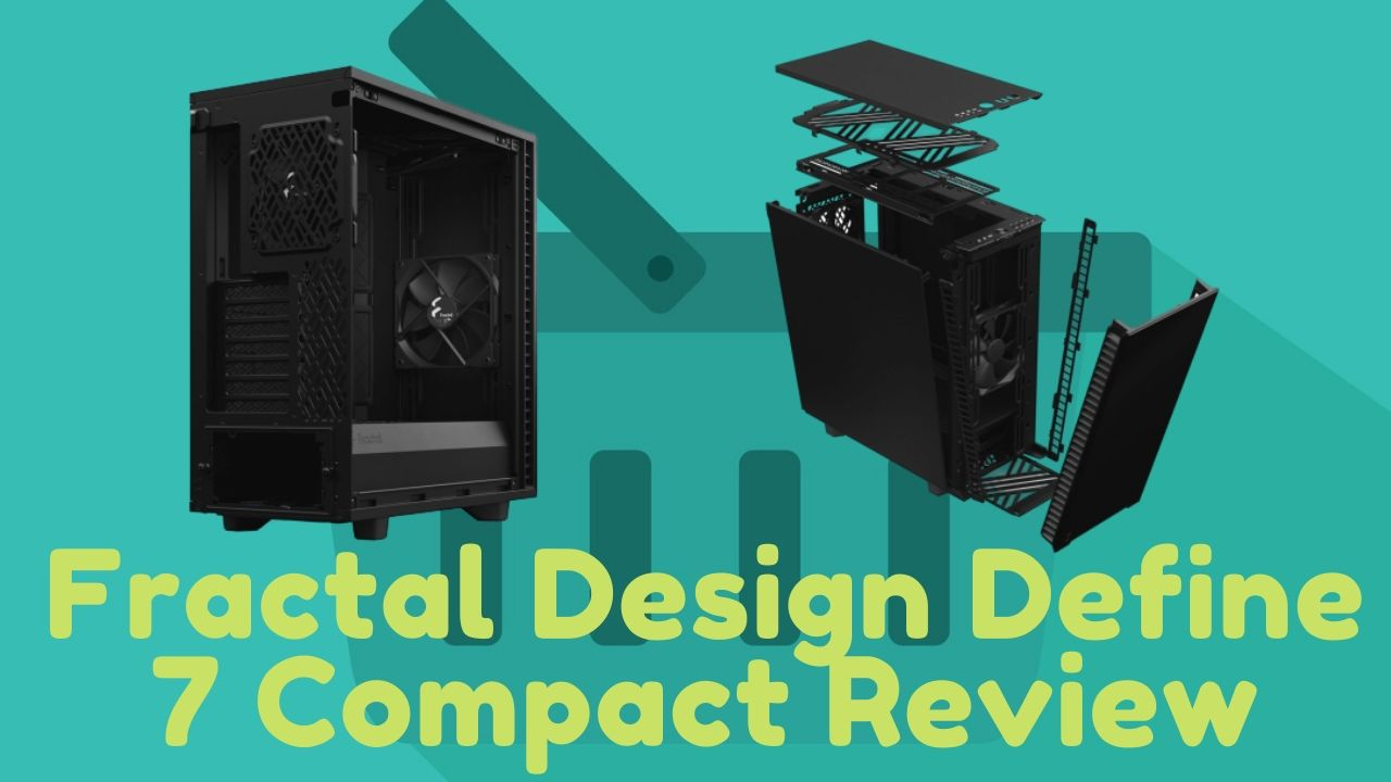 Fractal Design Define 7 Compact Review