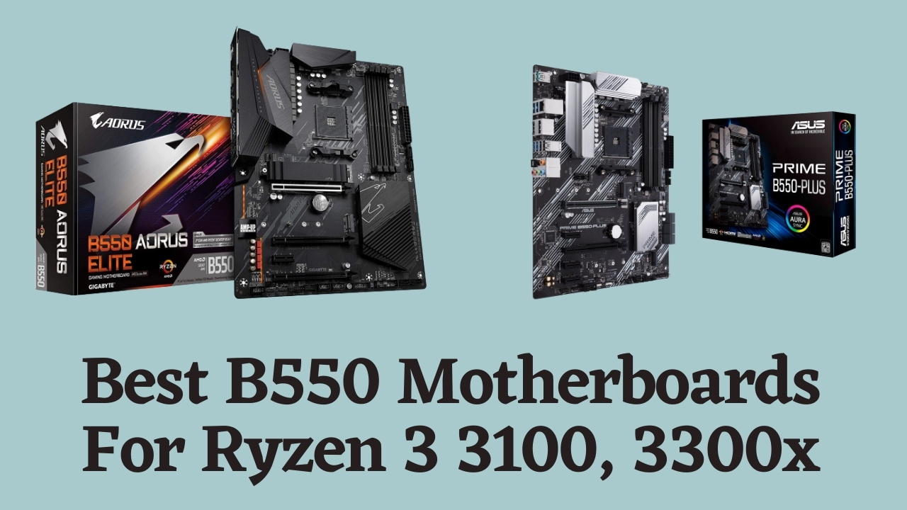 Best B550 Motherboards For AMD Ryzen 3 3100 and 3300x