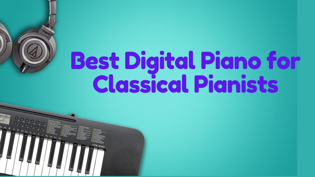 Best Digital Piano for Classical Pianists