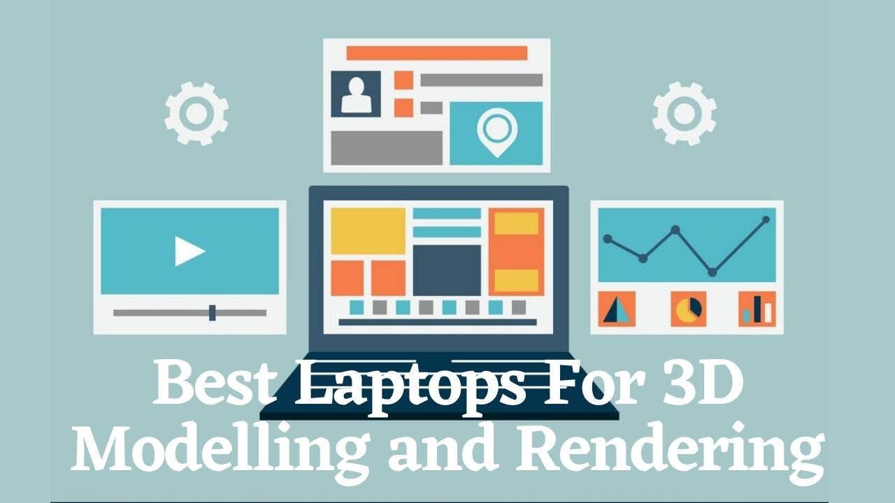 Best Laptops For 3D Modelling and Rendering