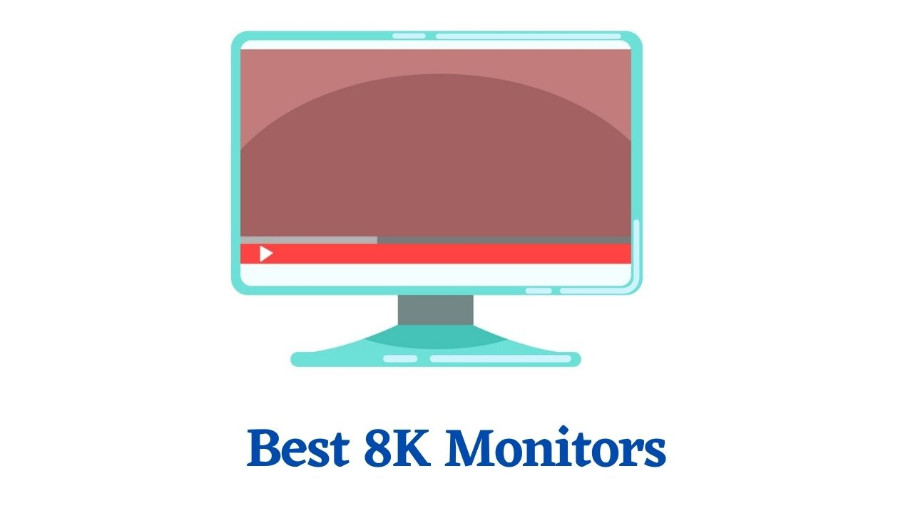 Best 8K Monitors