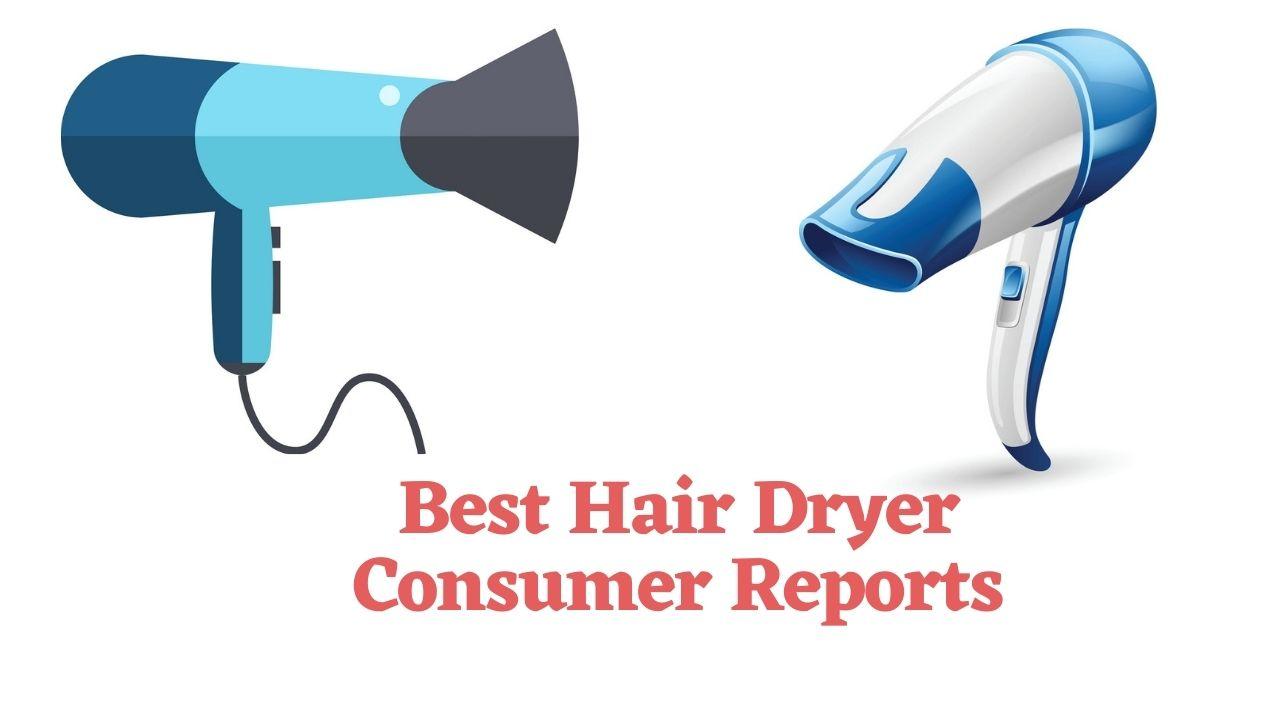 Best Hair Dryer Consumer Reports