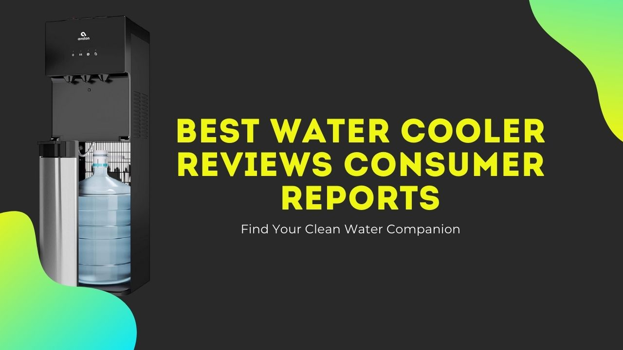 Best Water Cooler Reviews Consumer Reports