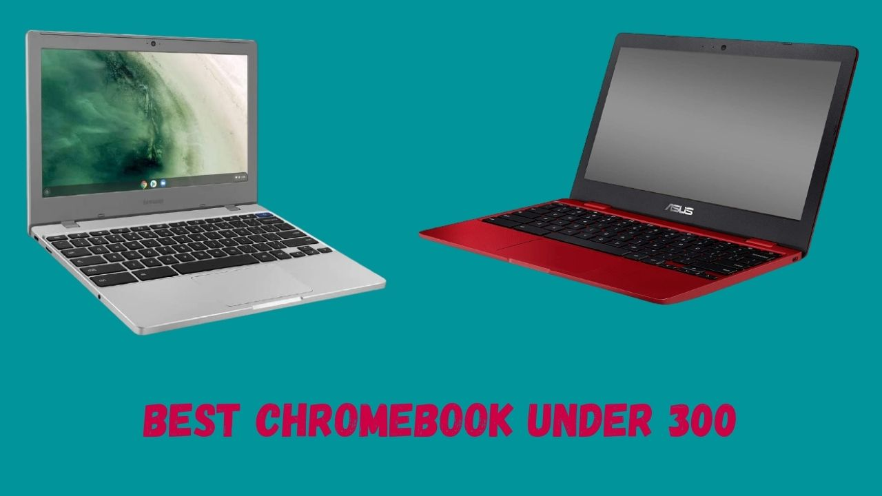 Best Chromebook Under 300