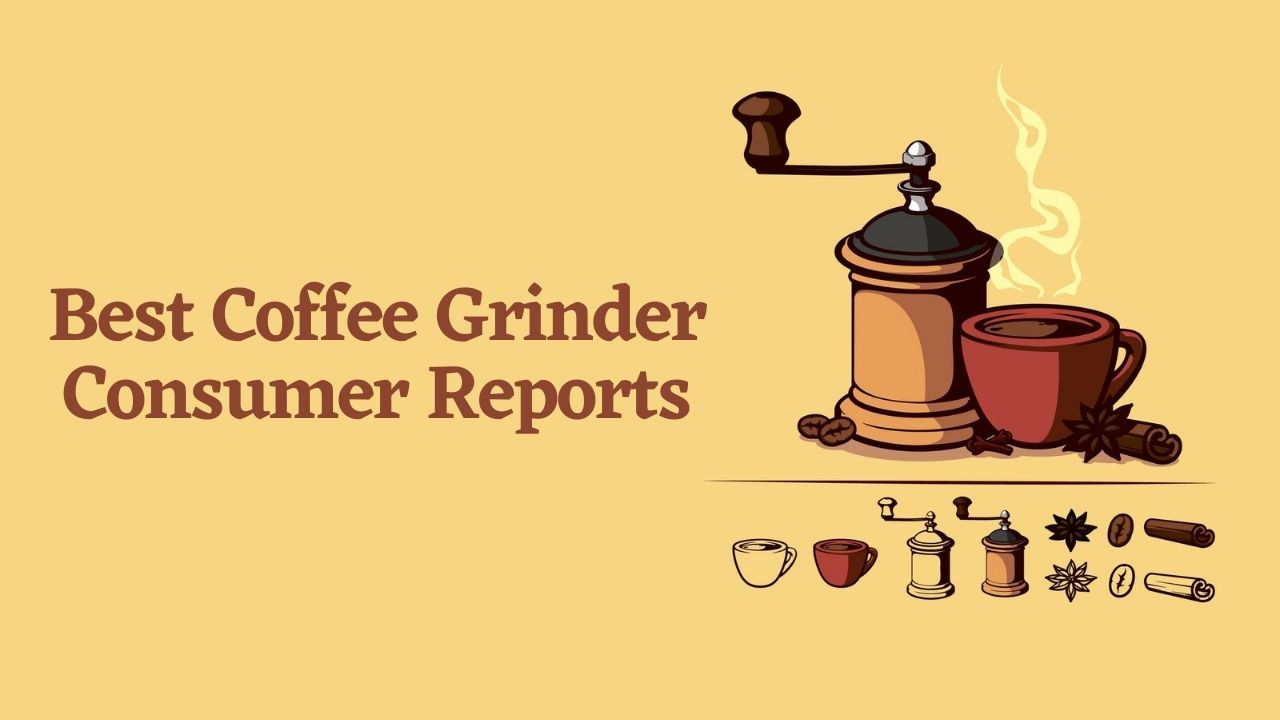 Best Coffee Grinder Consumer Reports