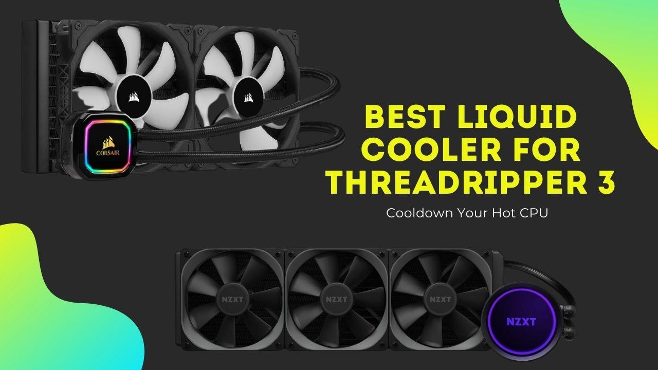 Best Liquid Cooler for Threadripper 3