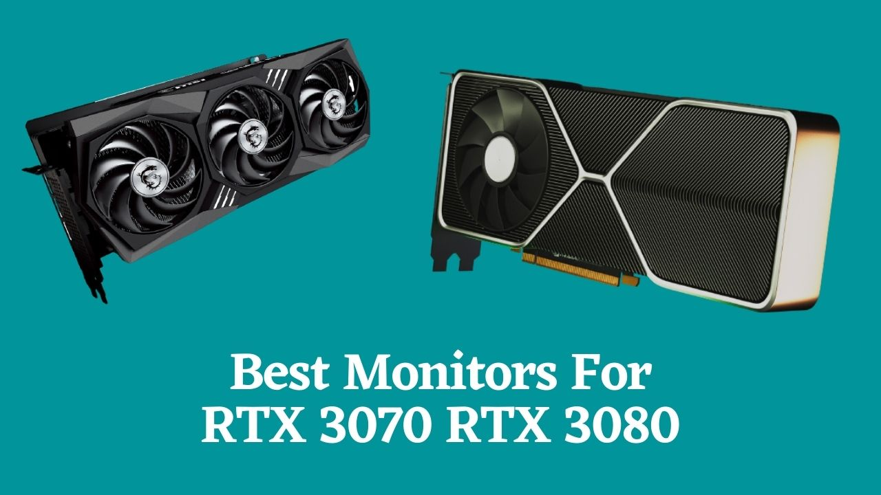 Best Monitors For RTX 3070 RTX 3080