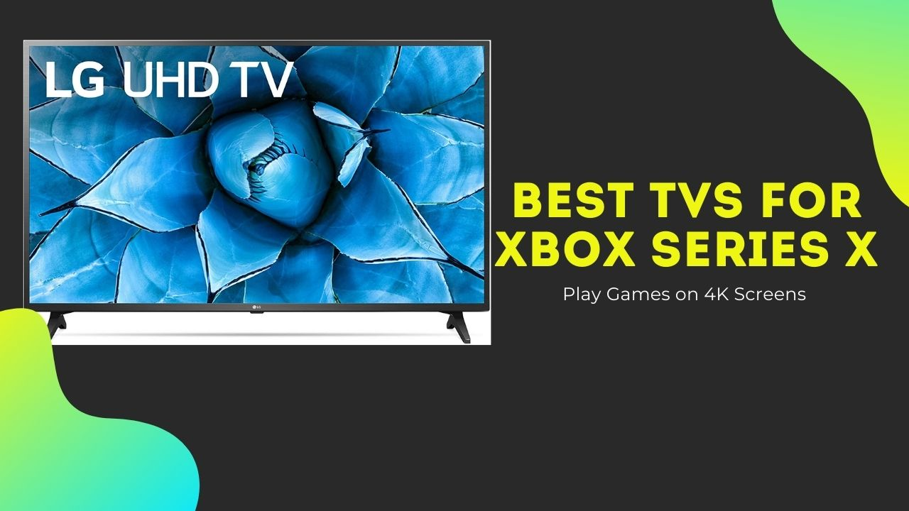 Best TVs for Xbox Series X