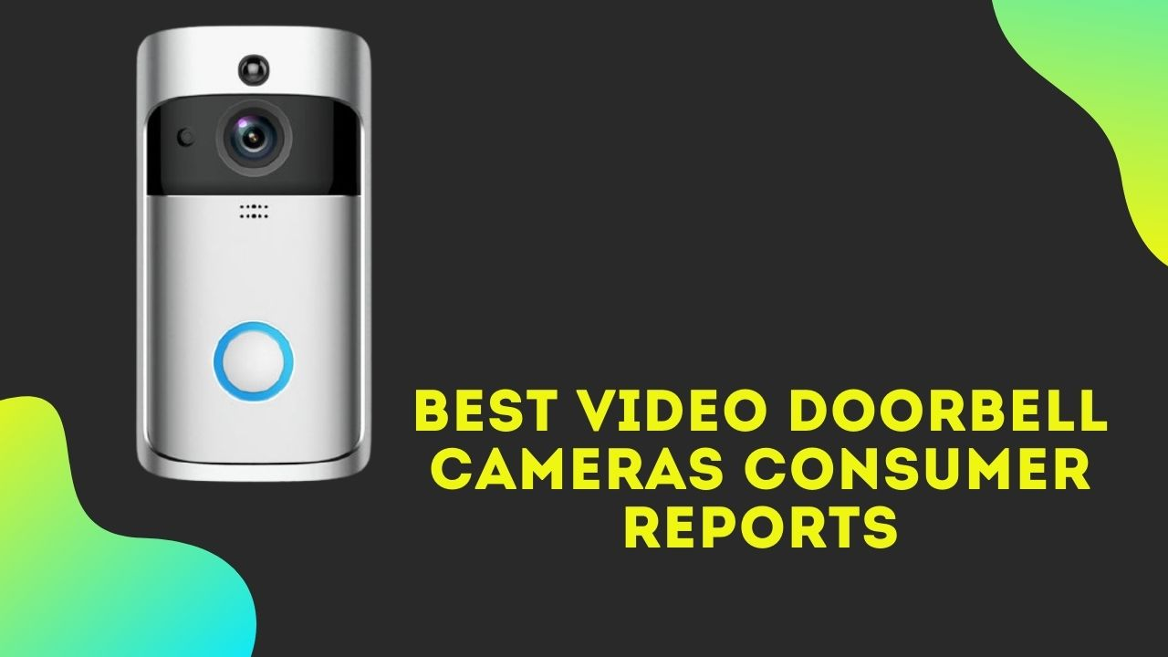 Best Video Doorbell Cameras Consumer Reports