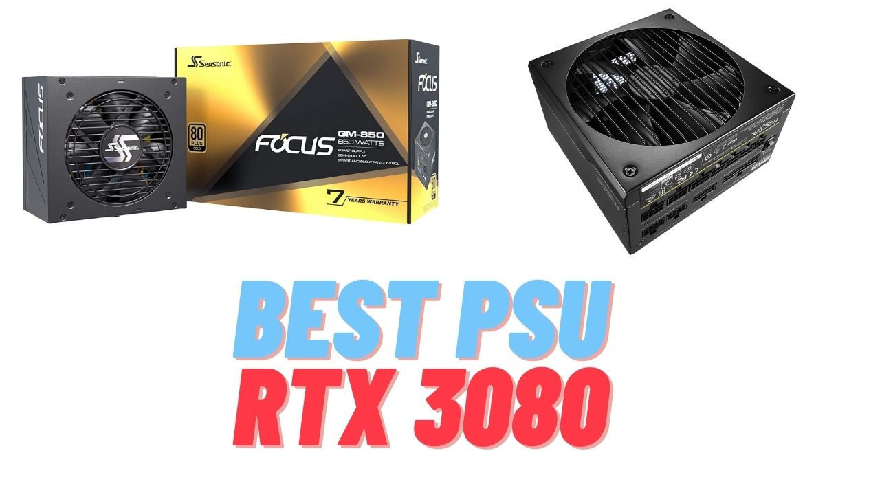 Best PSU for RTX 3080