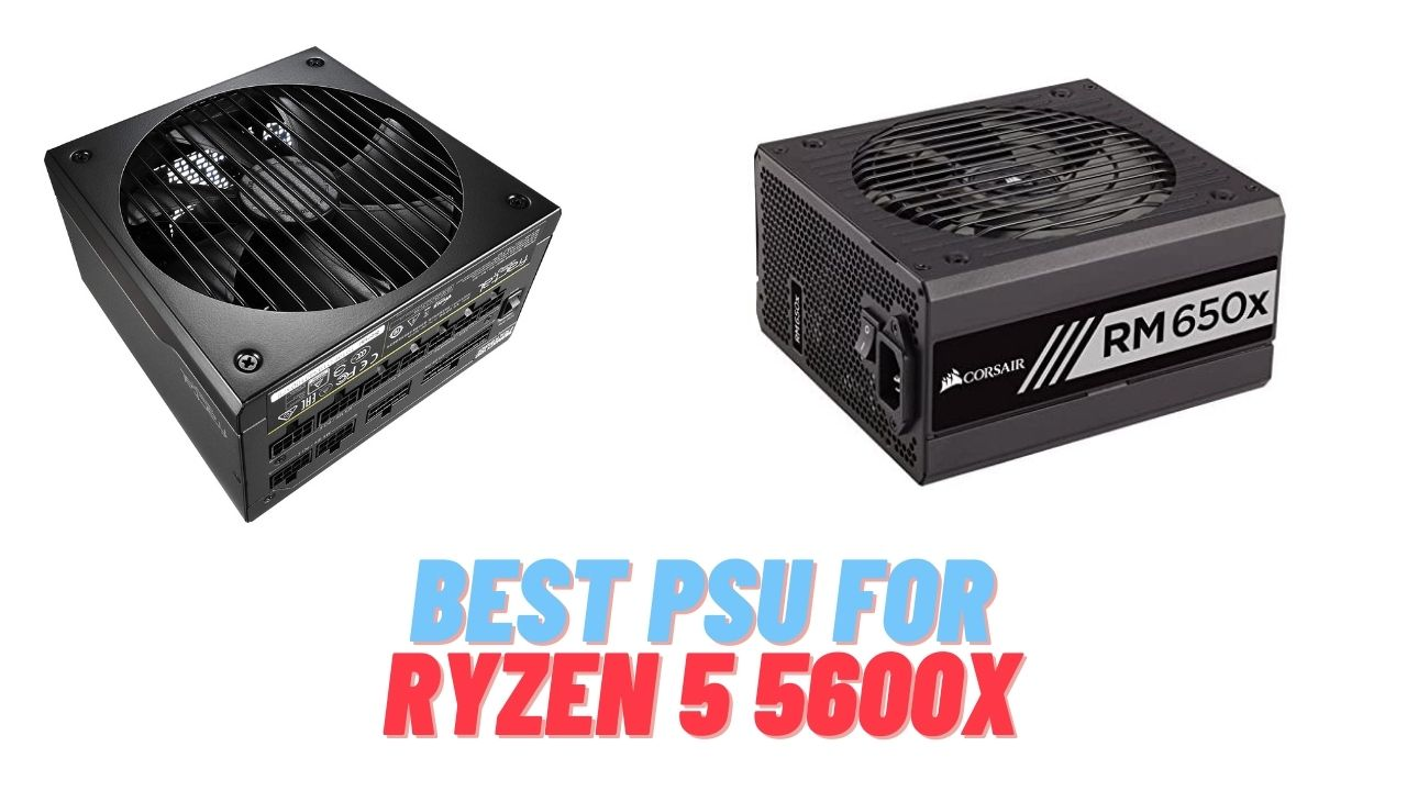 Best PSUs for Ryzen 5 5600X
