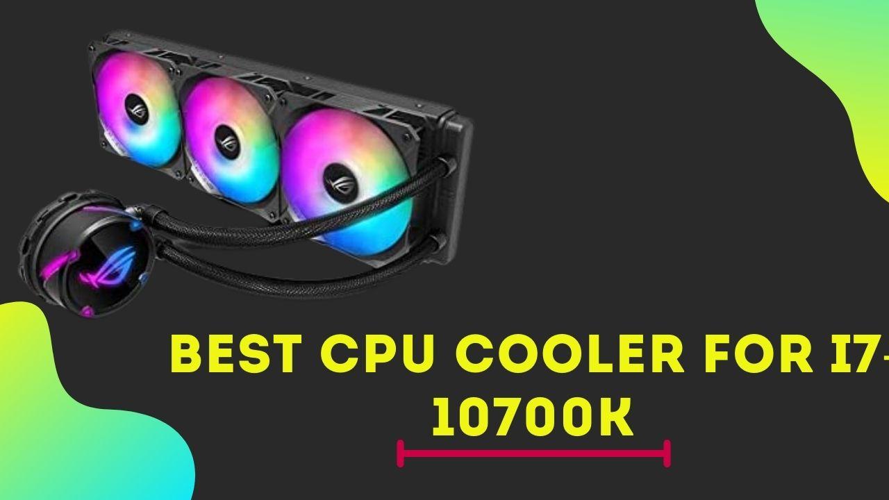 Best CPU Cooler for i7-10700K